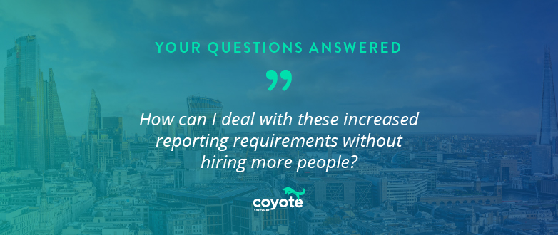 Q&A: How can I deal with these increased reporting requirements without hiring more people?