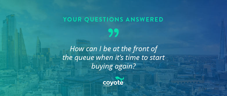 Q&A: How can I be at the front of the queue when it's time to start buying again?